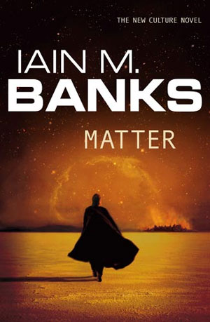 Matter, by Iain M Banks, UK hardback