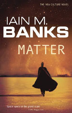 Matter, by Iain M Banks, UK paperback