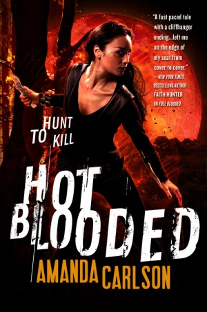 The urban fantasy/ shifter novel Hot Blooded by the debut author Amanda Carlson, endorsed by Faith Hunter