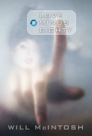 The science fiction novel Love Minus Eighty, abotu love and loss int he future, based on the award-winning short story Bridesicle from Will McIntosh