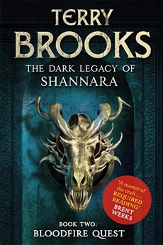 Terry Brooks's brand new Dark Legacy of Shannara novel BLOODFIRE QUEST, perfect for fans of Robin Hobb, Robert Jordan, Christopher Paolini or Raymond Feist