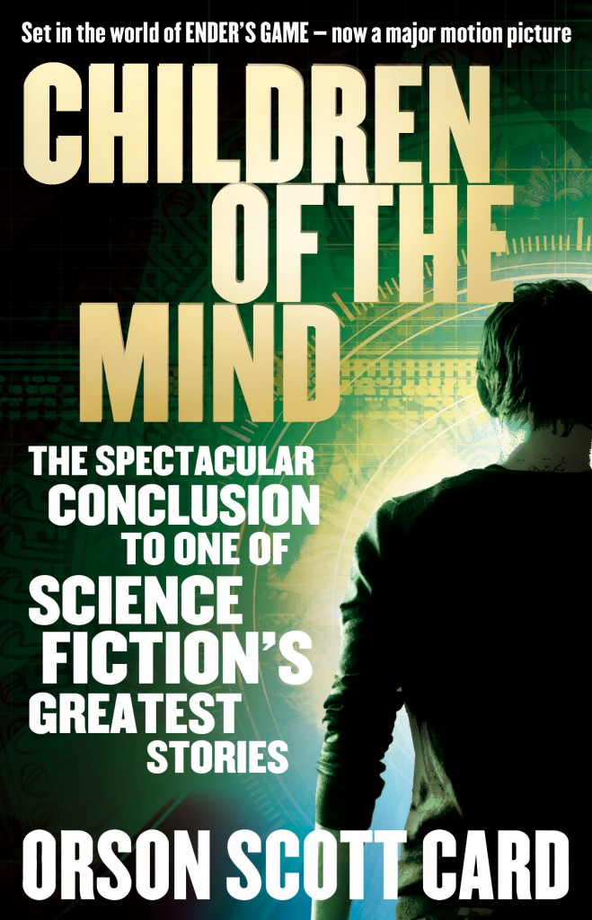 CHILDREN OF THE MIND, book 4 in the Ender Saga by Orson Scott Card following Ender's Game - soon to be released as a movie starring Harrison Ford