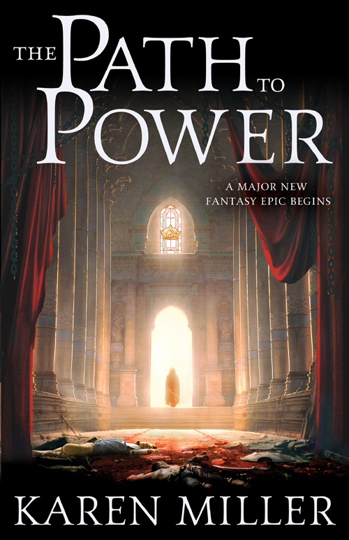 The book cover for Karen Miller's PATH TO POWER, book 1 of a powerful epic fantasy series, The Tarnished Crown