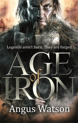 AGE OF IRON: Epic bfantasy set in the Iron Age, by Angus Watson