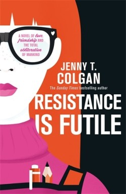 Resistance is Futile - a new sci-fi rom com from Sunday Times bestseller and Doctor Who author Jenny Colgan