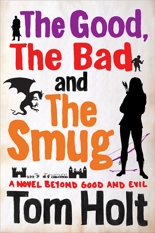 The Good, the Bad and the Smug: comic fantasy by Tom Holt