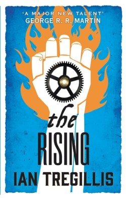 THE RISING by Ian Tregillis, the follow-up to the critically acclaimed THE MECHANICAL