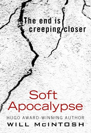 Soft Apocalypse, a debut science fiction novel from the Hugo Award-winning author Will McIntosh