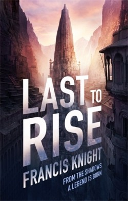 Last to rise, the final Rojan Dizon novel following LFADE TO BLACK and BEFORE THE FALL by Francis knight, perfect for fans o f Scoptt lynch and Douglas Hulick
