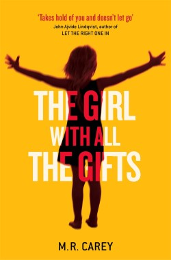 Girl With All The Gifts hardback by M R Carey, recommended by John Ajvide Lindqvist, author of LET THE RIGHT ONE IN