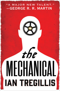 "The book cover for The Mechanical by Ian Tregillis, called ""A major talent"" by George R. R. Martin - fantasy meets science fiction meets alternate history"