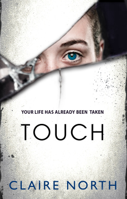 TOUCH, the electrifying new thriller from Claire North, the author of THE FIRST FIFTEEN LIVES OF HARRY AUGUST