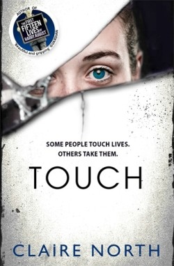 Touch - a dark thriller novel by Claire North, author of The First Fifteen Lives of Harry August