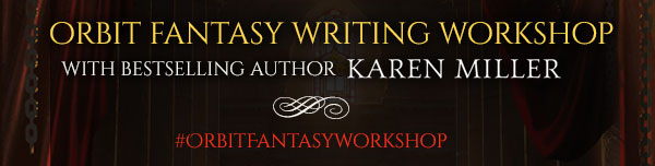 Orbit Fantasy Workshop with Karen Miller