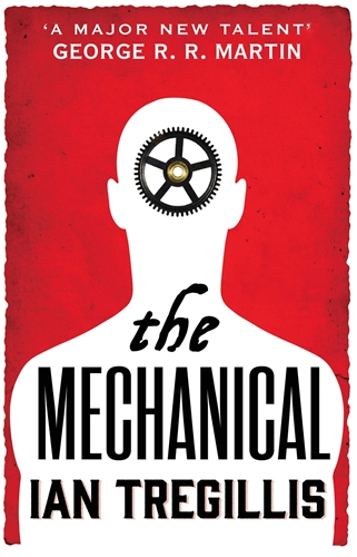 The Mechanical, Alchemy Wars 1 by Ian Tregillis