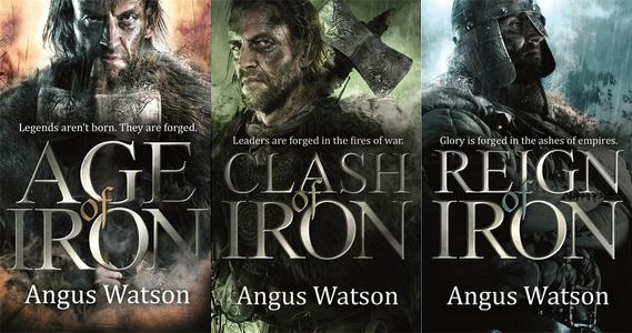 The Iron Age Trilogy by Angus Watson: Age of Iron, Clash of Iron and Reign of Iron