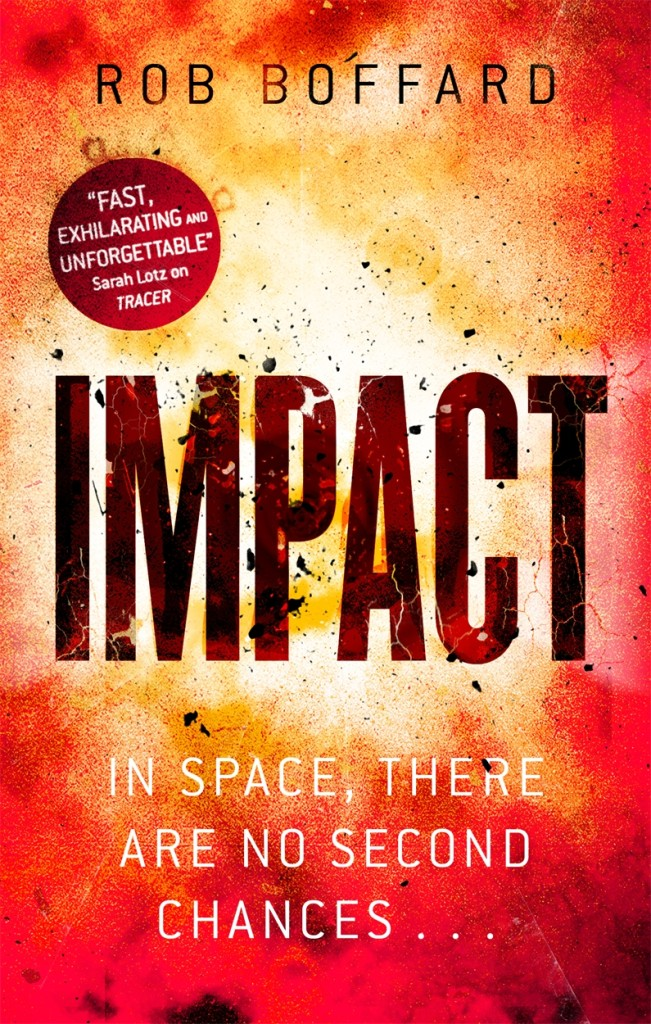 IMPACT by Rob Boffard, the third Outer earth novel in the science fiction thriller series that started with TRACER and ZERO-G