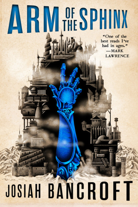 Book jacket for The Arm of the Sphinx by Josiah Bancroft. A blue mechanical arm reaches up through the rings of a many tiered city.
